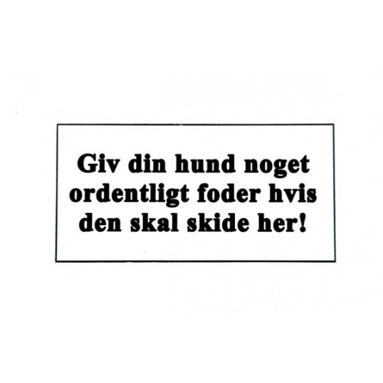 Skilt: GIV DIN HUND NOGET ORDENTLIGT FODER ......