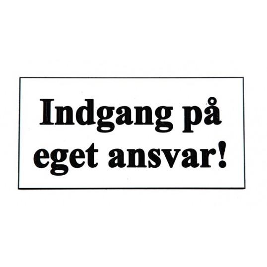 Skilt: INDGANG PÅ EGET ANSVAR.