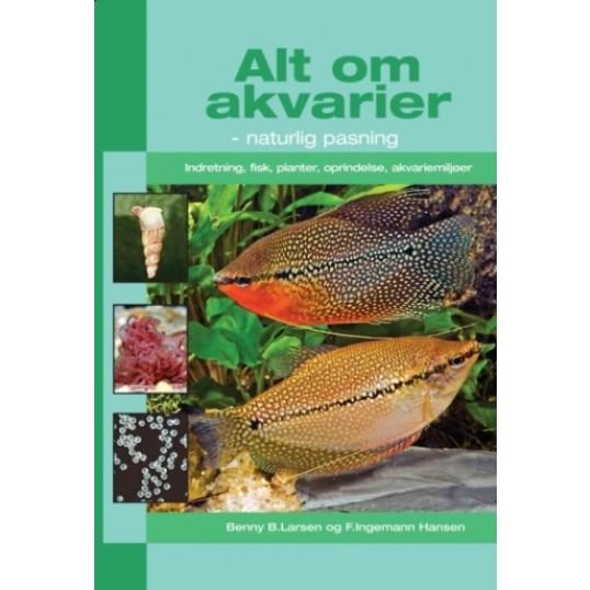 Bogen: Alt om akvarier - naturlig pasning. Af Benny B. Larsen og F. Ingemann Hansen